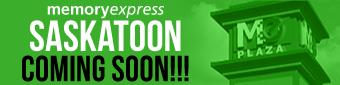Memory Express Saskatoon - Coming Soon!!!