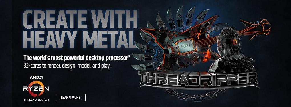 Create with Heavy Metal: AMD Threadripper 2990WX (Aug 13 - 30 - 2018)