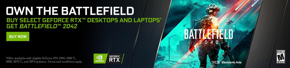 Own the Battlefield. Buy select GeForce RTX Desktops and Laptops, get Battlefield 2042 (Aug 24 - Sep 14)