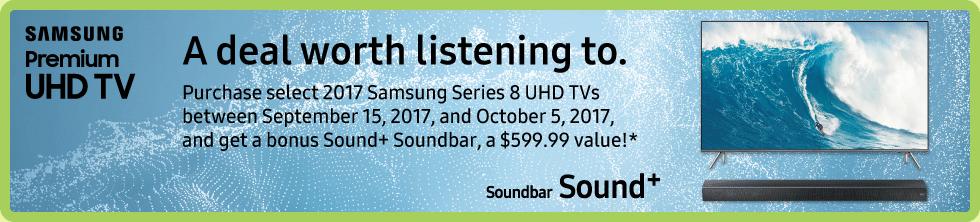 Purchase select 2017 Samsung Series 8 UHD TVs and get a BONUS Sound+ Soundbar (Sep 15 - Oct 5)