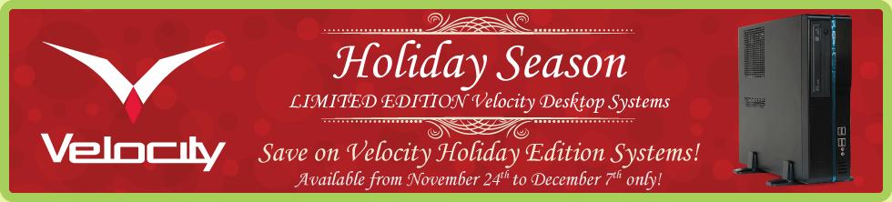 Save now on Limited Edition Velocity Holiday Season Desktop Systems! (Nov 24 - Dec 7)